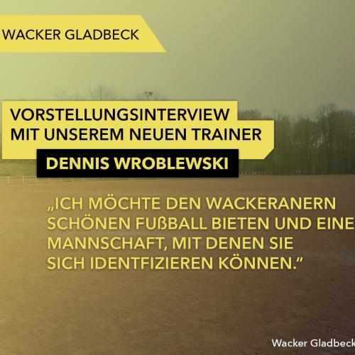 Neuer Trainer unserer 1. Mannschaft - Interview mit Dennis Wroblewski - Wacker Gladbeck