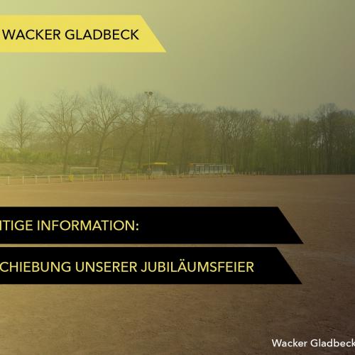 Verschiebung der Jubiläumsfeier - Wacker Gladbeck